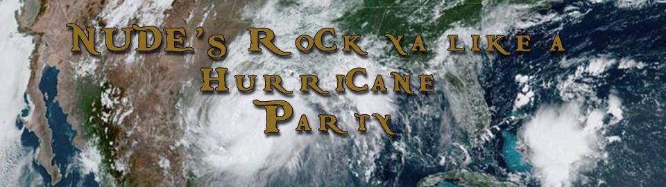 NUDE's Rock ya like a Hurricane Party